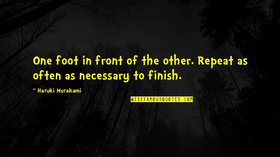 Running Murakami Quotes By Haruki Murakami: One foot in front of the other. Repeat