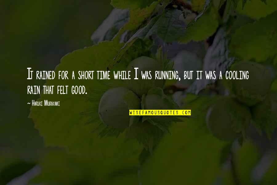 Running Murakami Quotes By Haruki Murakami: It rained for a short time while I