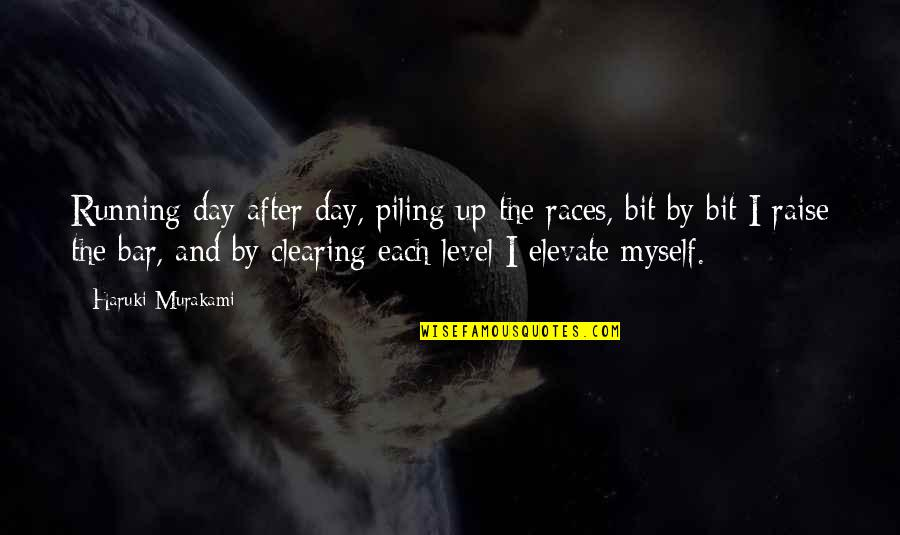 Running Murakami Quotes By Haruki Murakami: Running day after day, piling up the races,