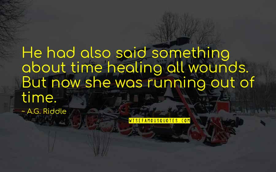 Running Out Of Time Quotes By A.G. Riddle: He had also said something about time healing