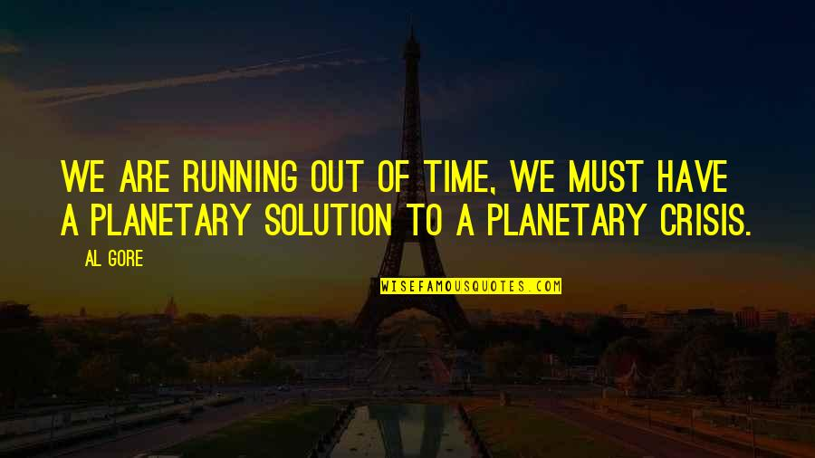 Running Out Of Time Quotes By Al Gore: We are running out of time, we must