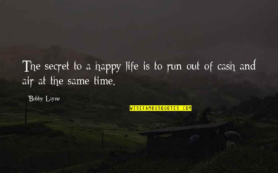 Running Out Of Time Quotes By Bobby Layne: The secret to a happy life is to