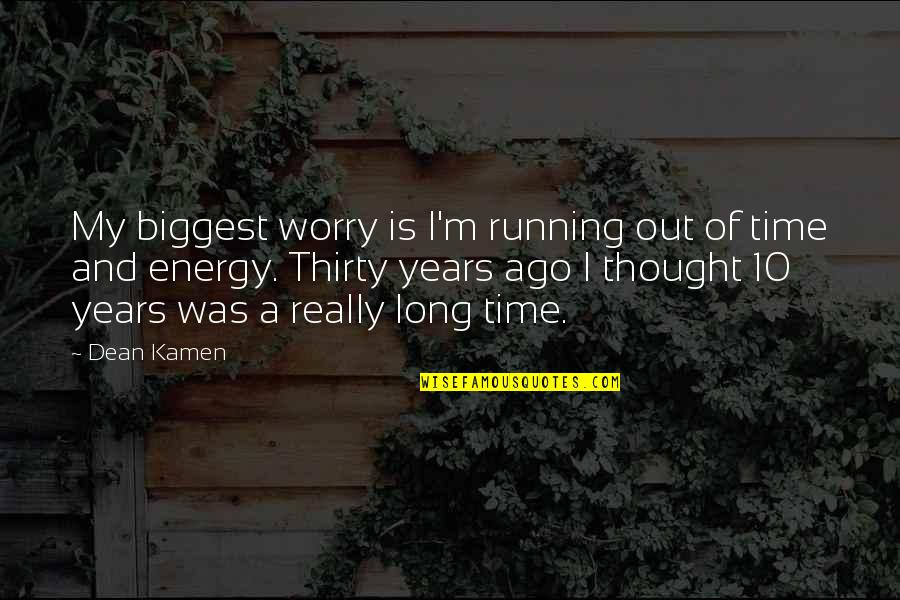 Running Out Of Time Quotes By Dean Kamen: My biggest worry is I'm running out of
