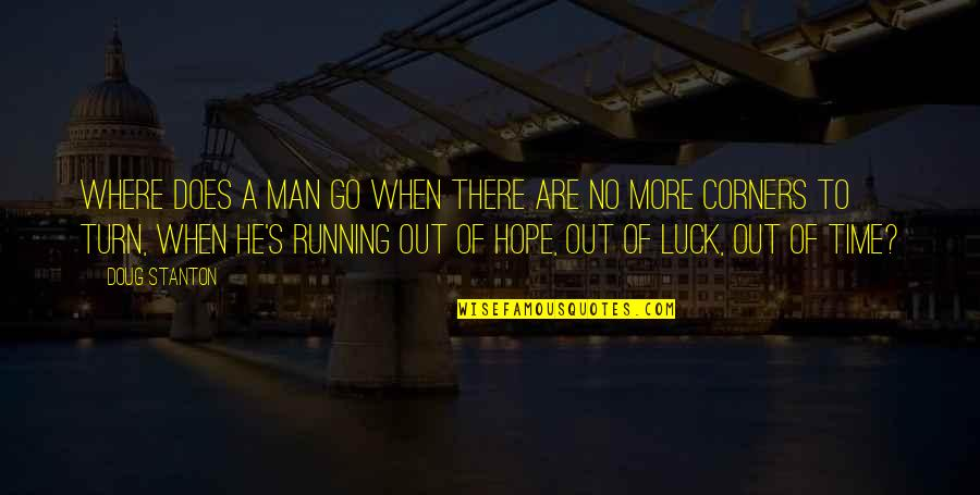 Running Out Of Time Quotes By Doug Stanton: Where does a man go when there are