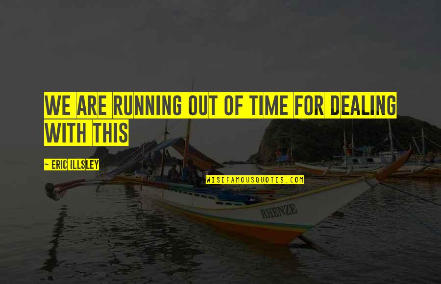 Running Out Of Time Quotes By Eric Illsley: We are running out of time for dealing