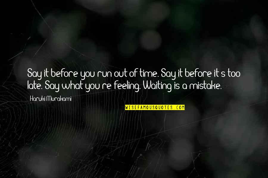 Running Out Of Time Quotes By Haruki Murakami: Say it before you run out of time.