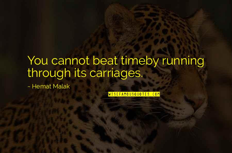 Running Out Of Time Quotes By Hemat Malak: You cannot beat timeby running through its carriages.