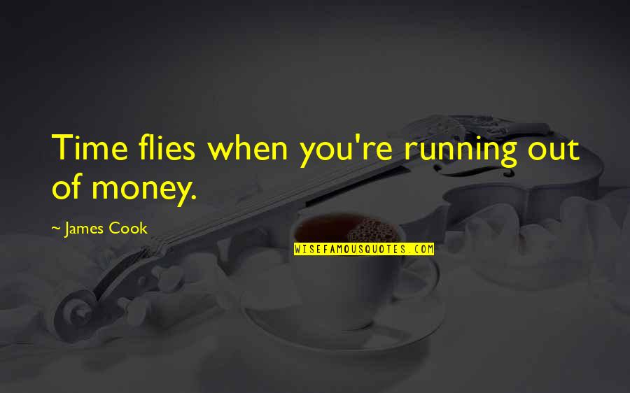 Running Out Of Time Quotes By James Cook: Time flies when you're running out of money.