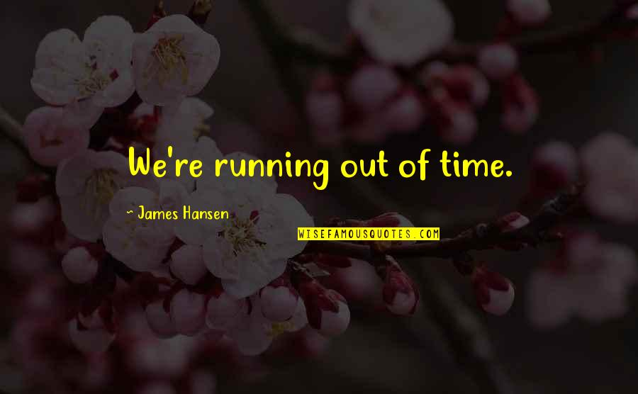 Running Out Of Time Quotes By James Hansen: We're running out of time.