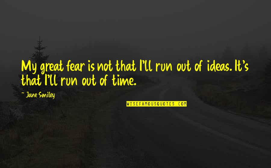 Running Out Of Time Quotes By Jane Smiley: My great fear is not that I'll run