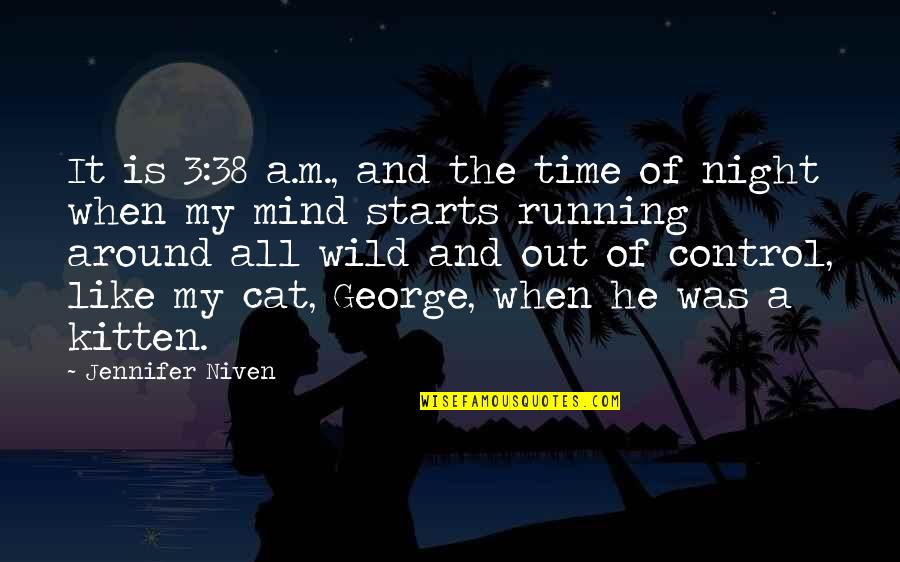 Running Out Of Time Quotes By Jennifer Niven: It is 3:38 a.m., and the time of