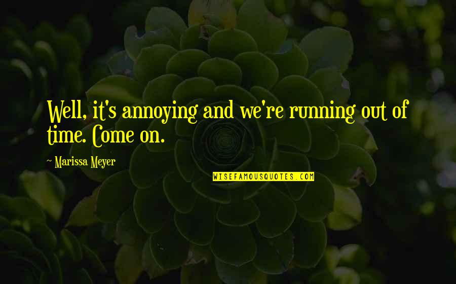 Running Out Of Time Quotes By Marissa Meyer: Well, it's annoying and we're running out of