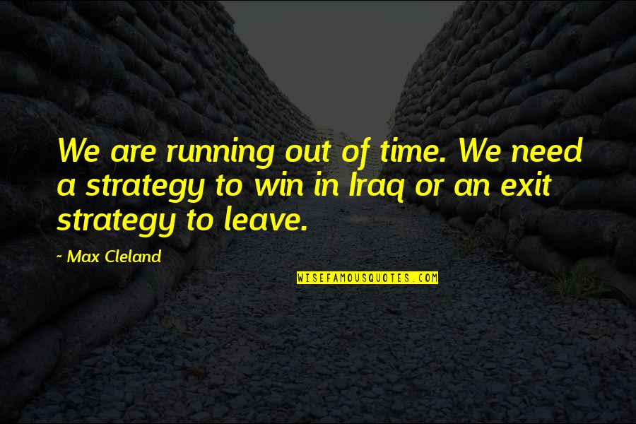 Running Out Of Time Quotes By Max Cleland: We are running out of time. We need