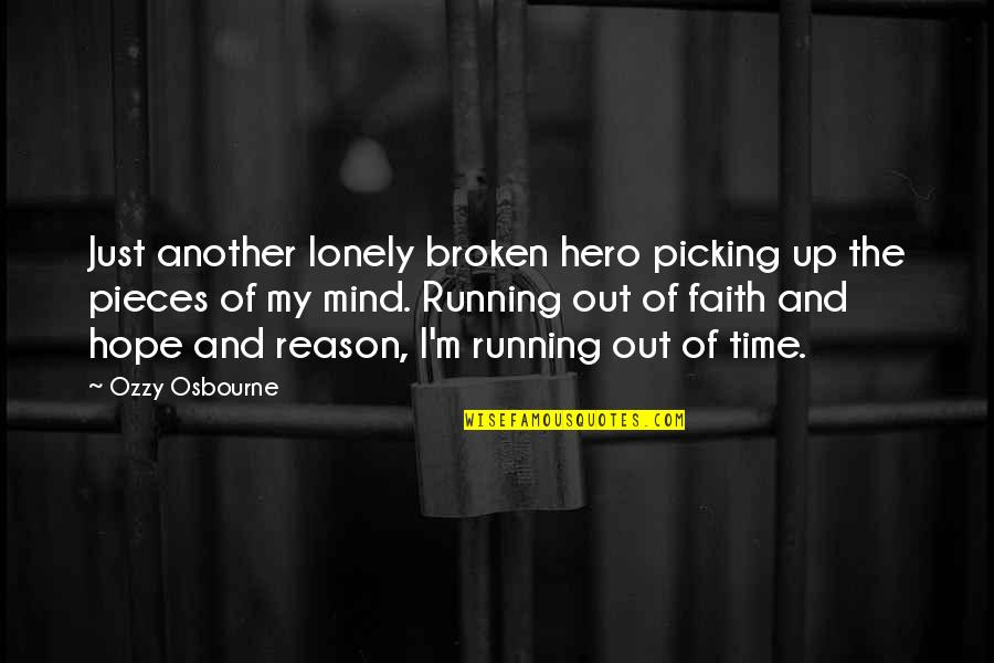 Running Out Of Time Quotes By Ozzy Osbourne: Just another lonely broken hero picking up the