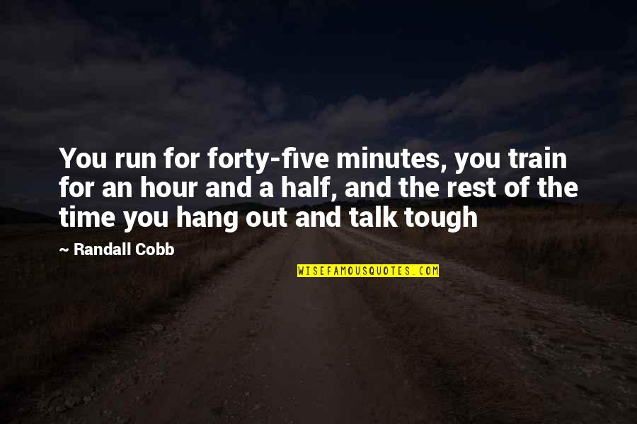 Running Out Of Time Quotes By Randall Cobb: You run for forty-five minutes, you train for