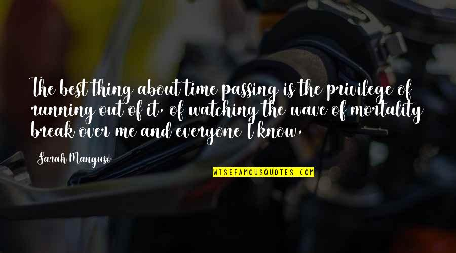 Running Out Of Time Quotes By Sarah Manguso: The best thing about time passing is the