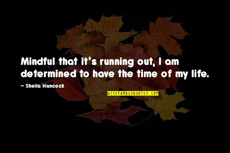 Running Out Of Time Quotes By Sheila Hancock: Mindful that it's running out, I am determined