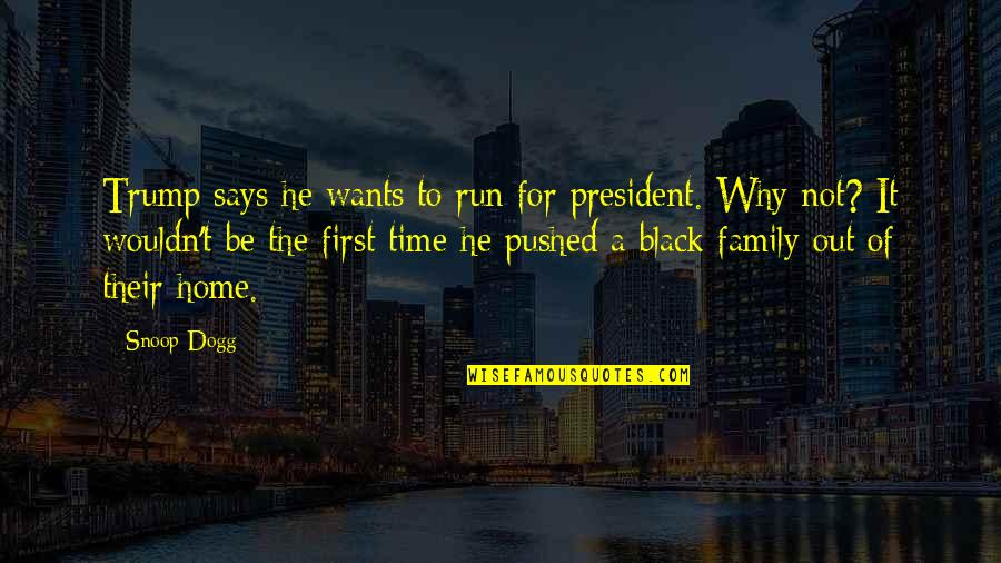 Running Out Of Time Quotes By Snoop Dogg: Trump says he wants to run for president.