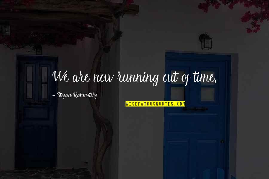 Running Out Of Time Quotes By Stefan Rahmstorf: We are now running out of time.