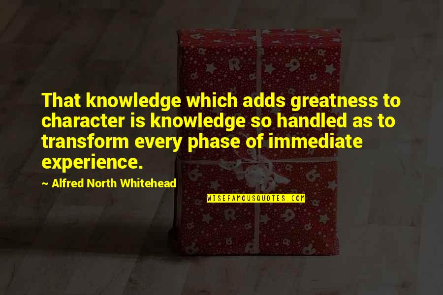 Running Pr Quotes By Alfred North Whitehead: That knowledge which adds greatness to character is