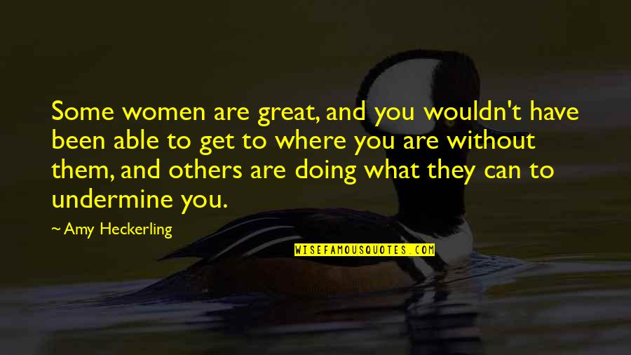 Running Towards Something Quotes By Amy Heckerling: Some women are great, and you wouldn't have
