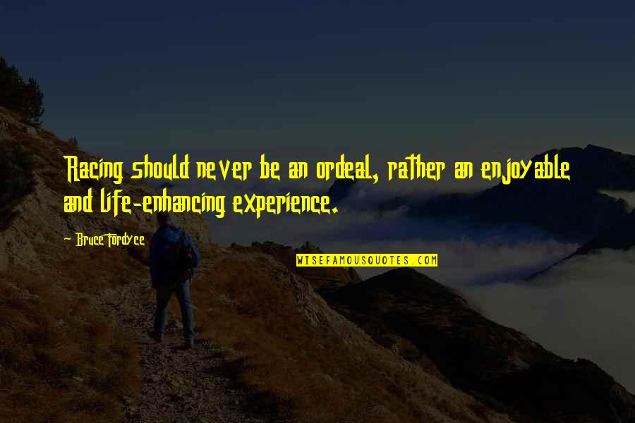 Running Towards Something Quotes By Bruce Fordyce: Racing should never be an ordeal, rather an