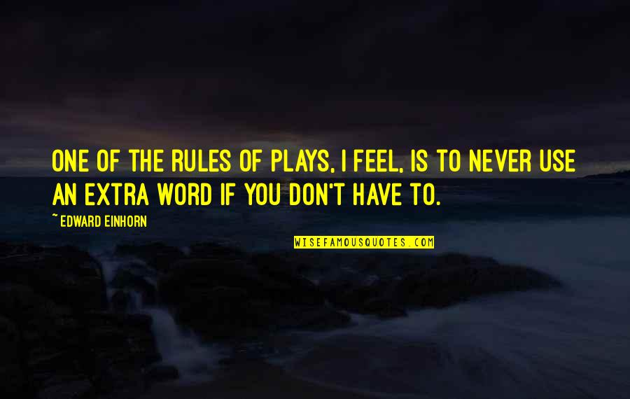 Running Towards Something Quotes By Edward Einhorn: One of the rules of plays, I feel,