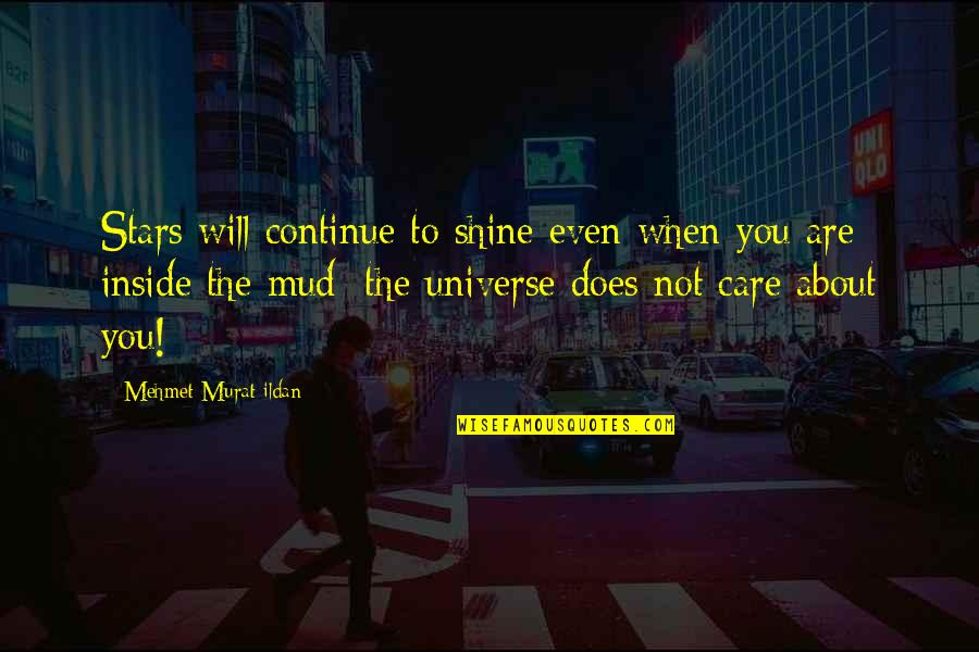 Running Towards Something Quotes By Mehmet Murat Ildan: Stars will continue to shine even when you