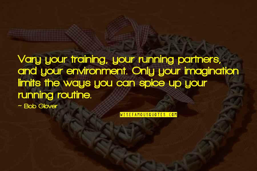 Running Training Quotes By Bob Glover: Vary your training, your running partners, and your