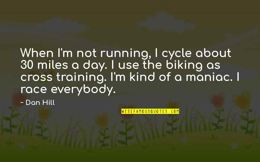 Running Training Quotes By Dan Hill: When I'm not running, I cycle about 30