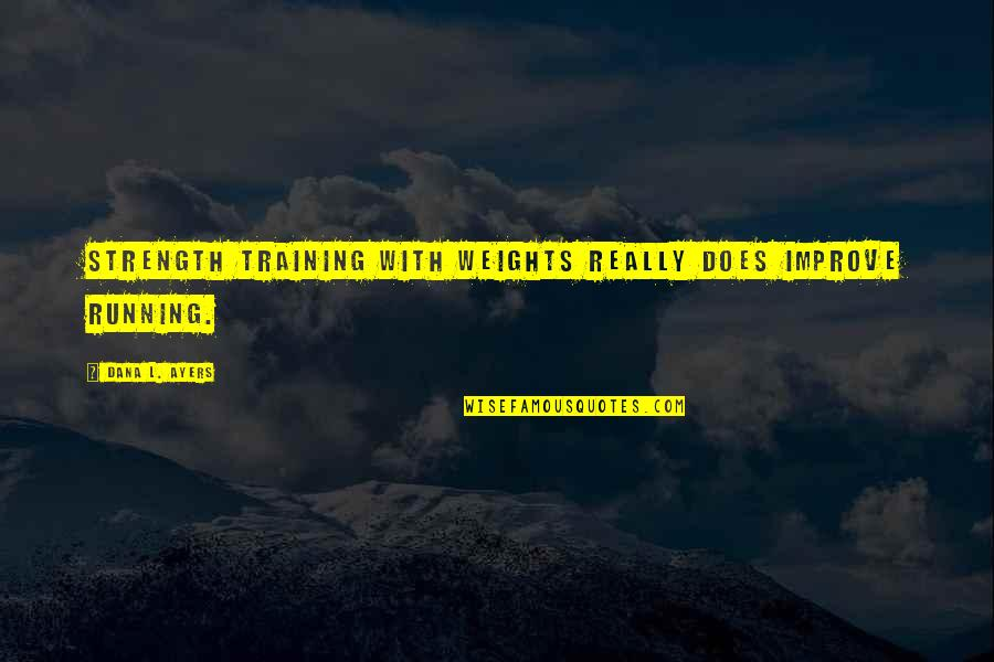 Running Training Quotes By Dana L. Ayers: Strength training with weights really does improve running.