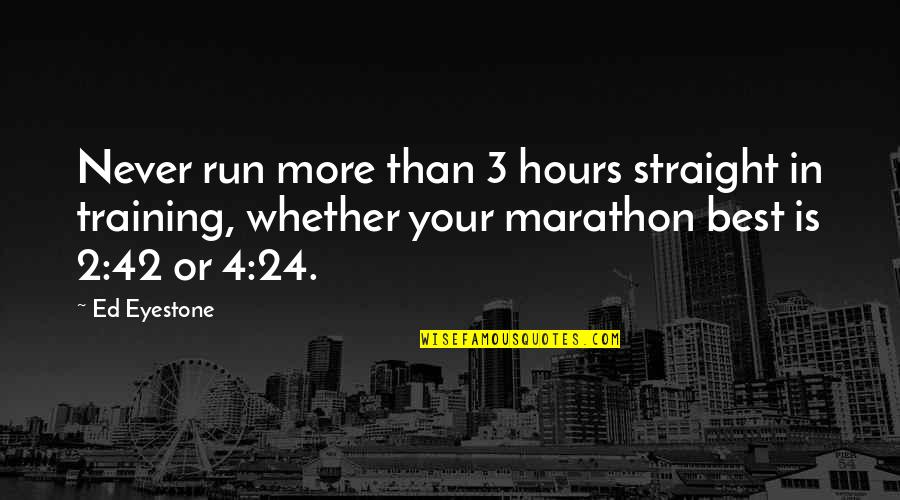 Running Training Quotes By Ed Eyestone: Never run more than 3 hours straight in