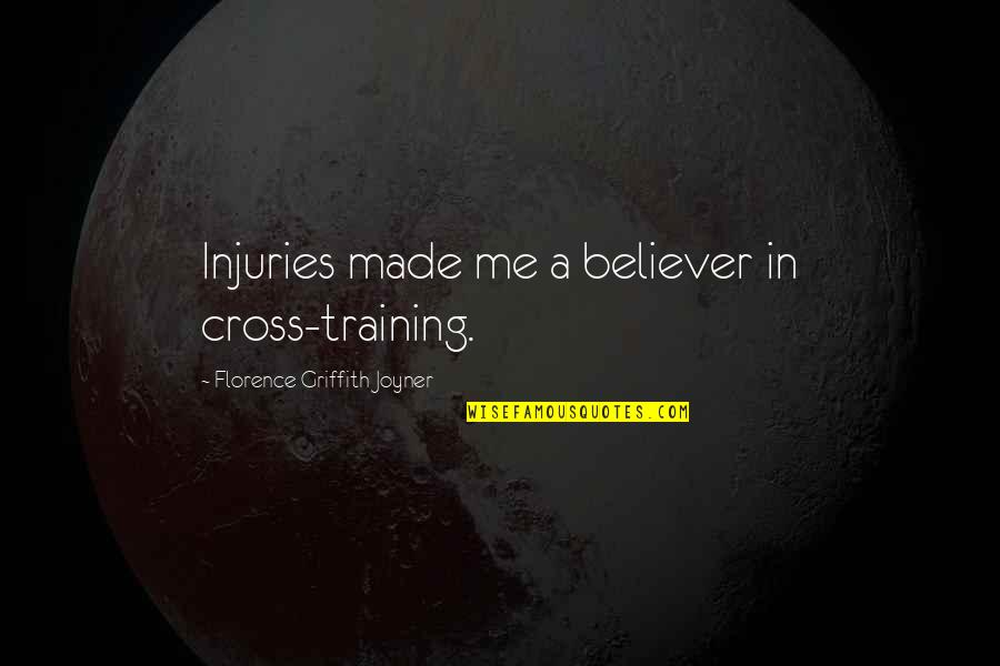 Running Training Quotes By Florence Griffith Joyner: Injuries made me a believer in cross-training.