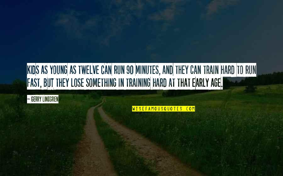 Running Training Quotes By Gerry Lindgren: Kids as young as twelve CAN run 90