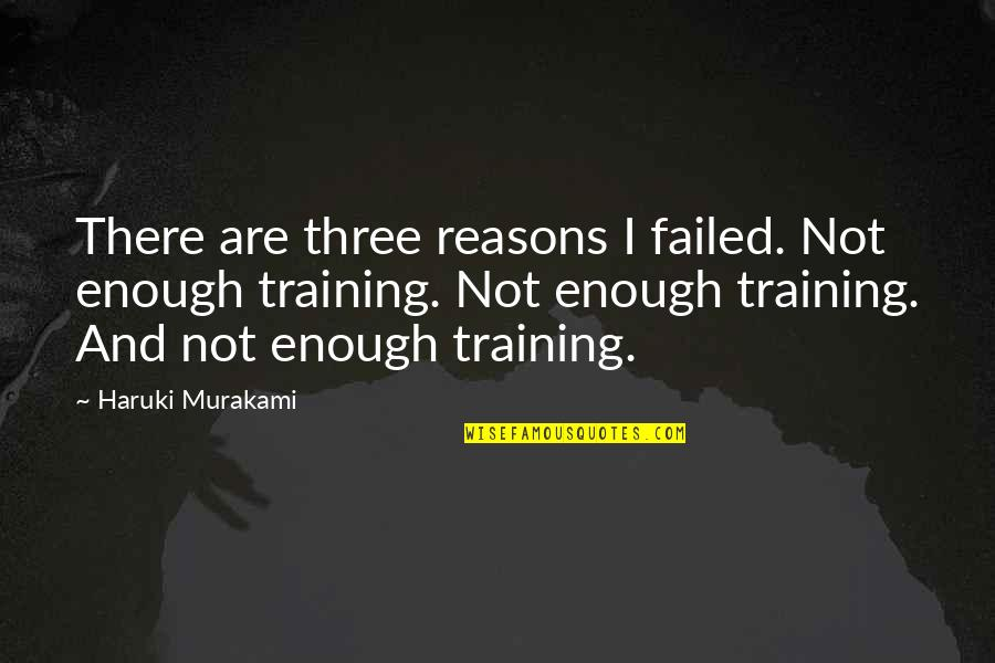 Running Training Quotes By Haruki Murakami: There are three reasons I failed. Not enough