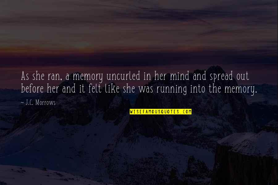 Running Training Quotes By J.C. Morrows: As she ran, a memory uncurled in her