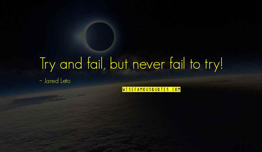 Running Training Quotes By Jared Leto: Try and fail, but never fail to try!