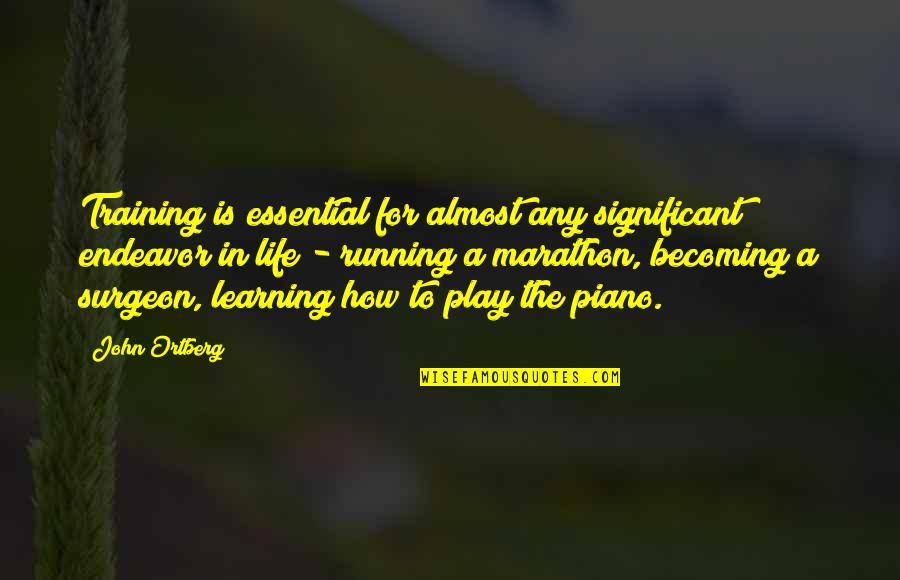 Running Training Quotes By John Ortberg: Training is essential for almost any significant endeavor