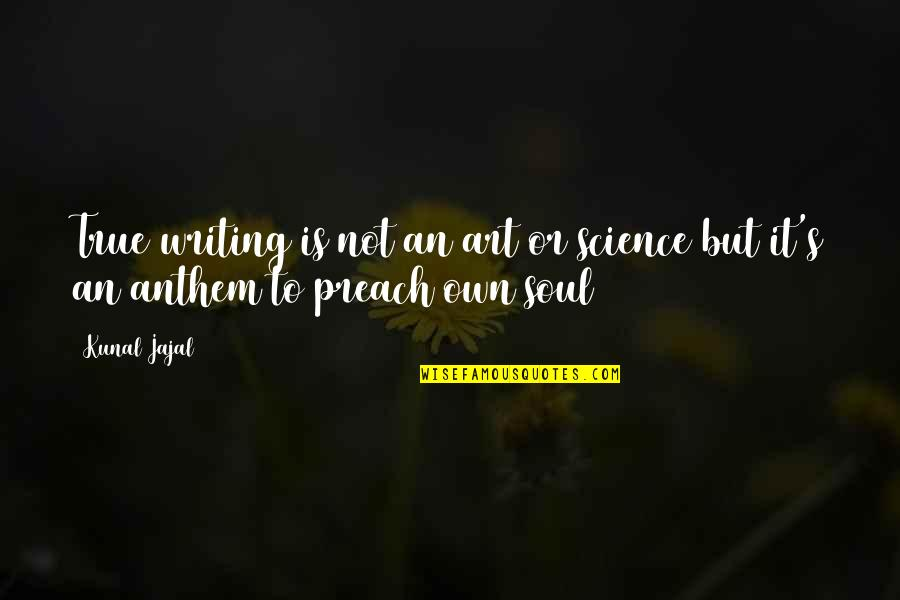 Running Training Quotes By Kunal Jajal: True writing is not an art or science