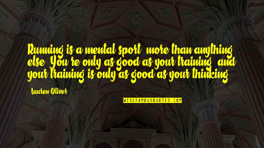 Running Training Quotes By Lauren Oliver: Running is a mental sport, more than anything
