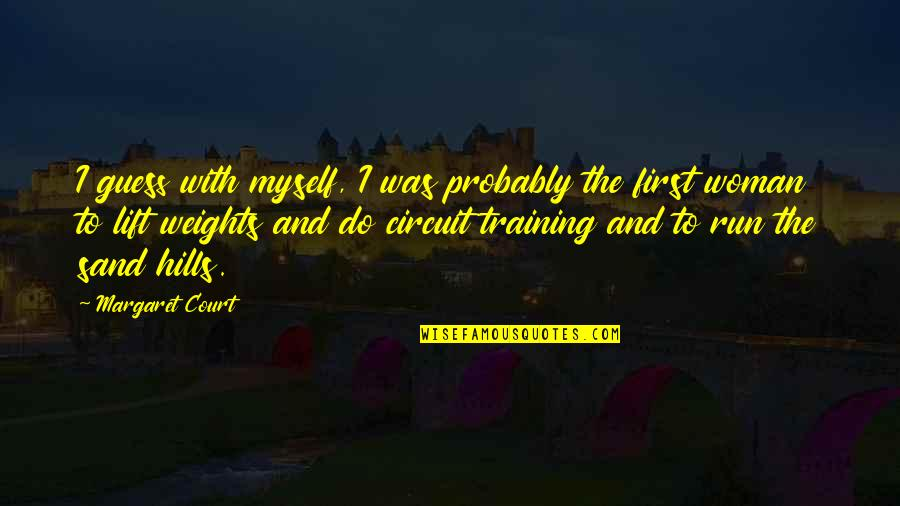 Running Training Quotes By Margaret Court: I guess with myself, I was probably the
