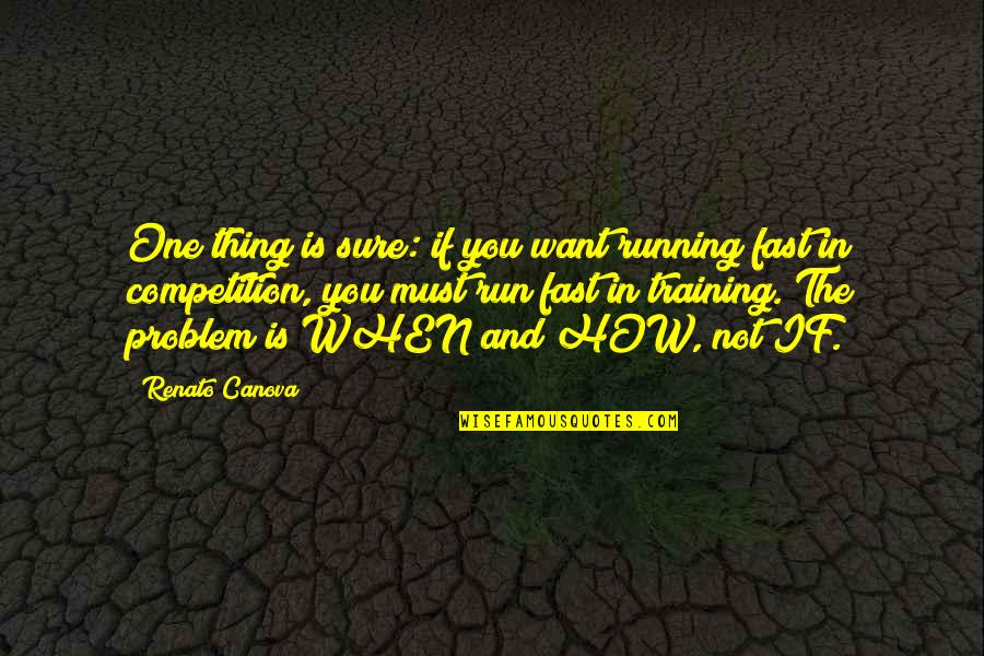 Running Training Quotes By Renato Canova: One thing is sure: if you want running