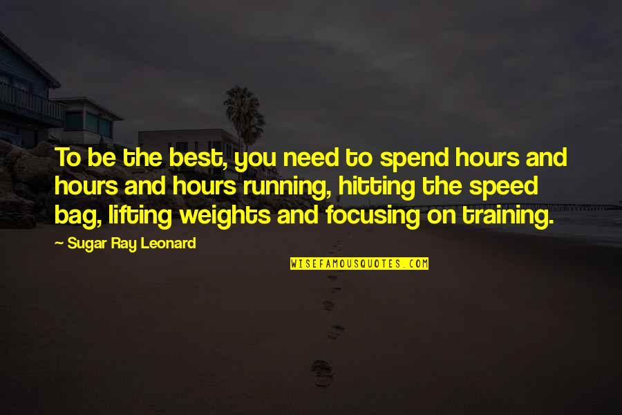 Running Training Quotes By Sugar Ray Leonard: To be the best, you need to spend