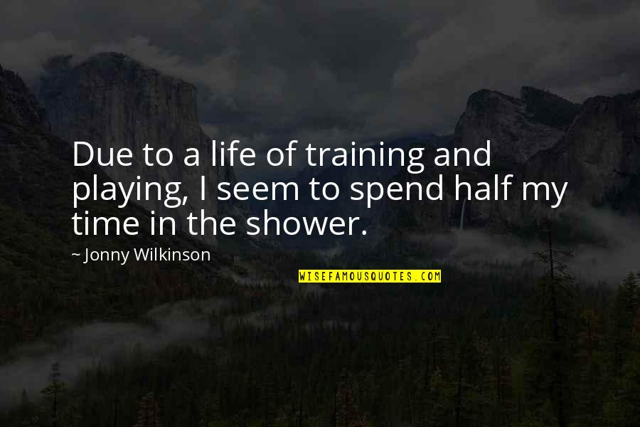 Rupert The Bear Quotes By Jonny Wilkinson: Due to a life of training and playing,
