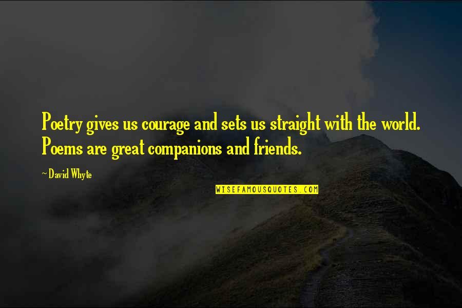 Rural Livelihood Quotes By David Whyte: Poetry gives us courage and sets us straight