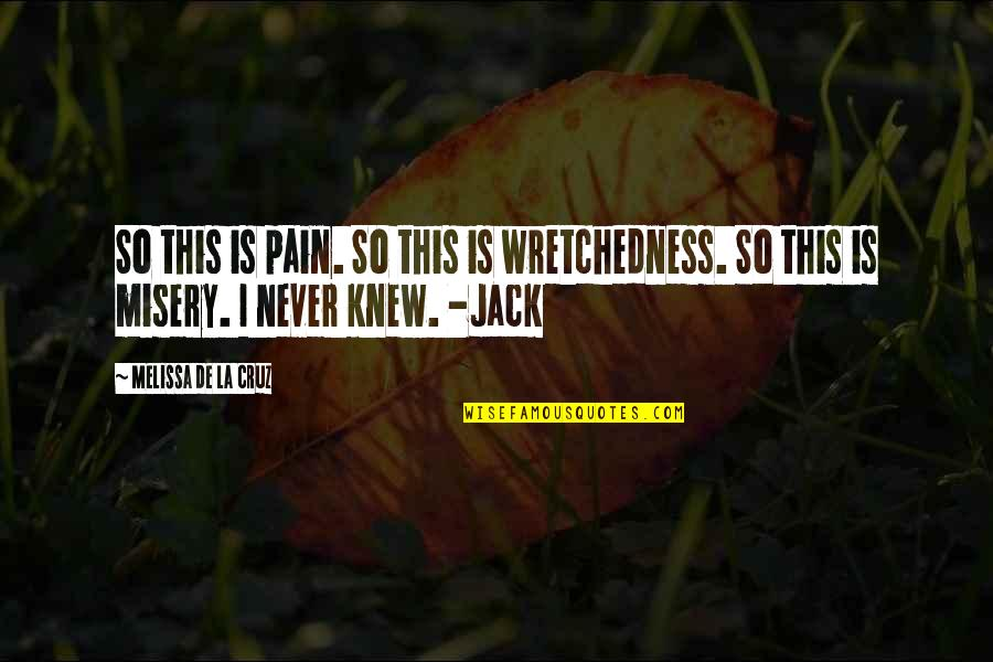 Rural Livelihood Quotes By Melissa De La Cruz: So this is pain. So this is wretchedness.