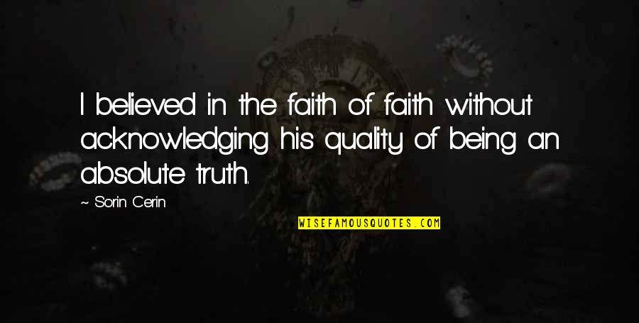 Rural Livelihood Quotes By Sorin Cerin: I believed in the faith of faith without