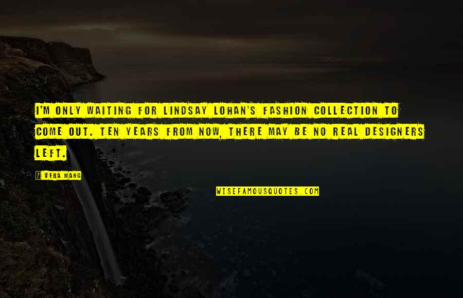 Rural Livelihood Quotes By Vera Wang: I'm only waiting for Lindsay Lohan's fashion collection