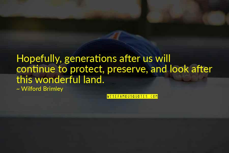 Rural Livelihood Quotes By Wilford Brimley: Hopefully, generations after us will continue to protect,