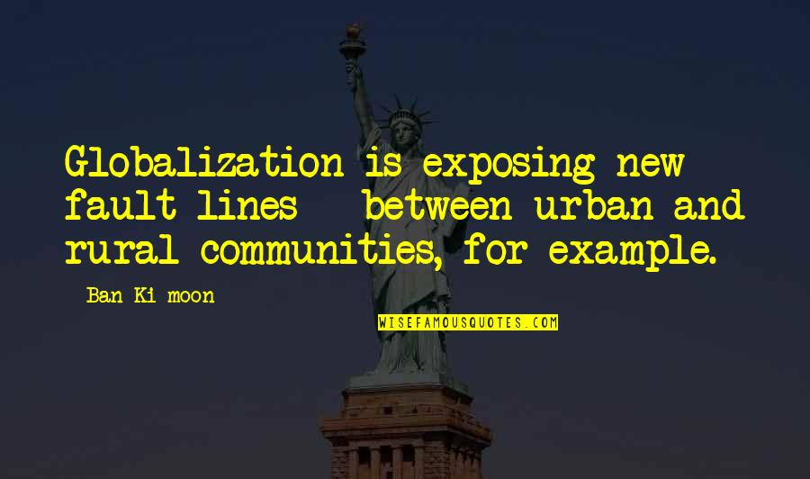 Rural Quotes By Ban Ki-moon: Globalization is exposing new fault lines - between